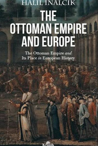 The Ottoman Empire and Europe: The Ottoman Empire and Its Place in European History
